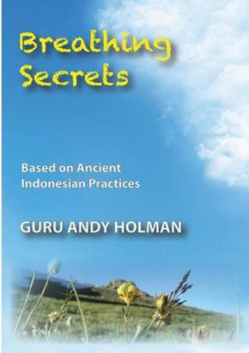Breathing Secrets, Based on Ancient Indonesian Practices