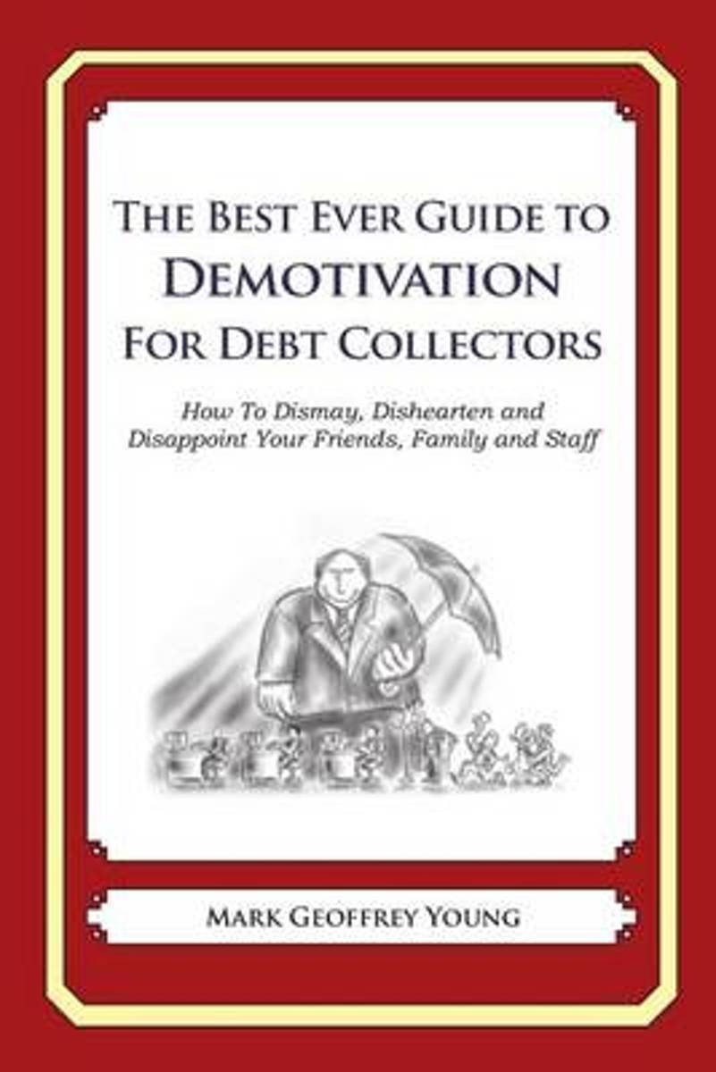 The Best Ever Guide to Demotivation for Debt Collectors