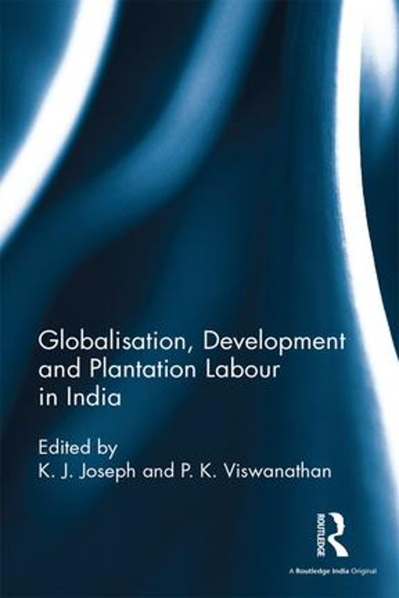 Globalisation, Development and Plantation Labour in India