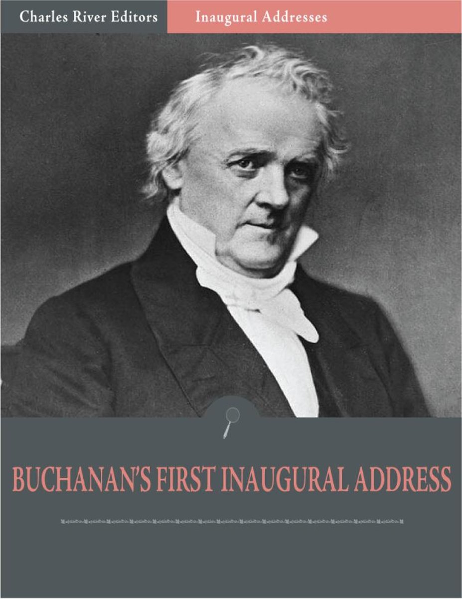 Inaugural Addresses: President James Buchanans First Inaugural Address (Illustrated)