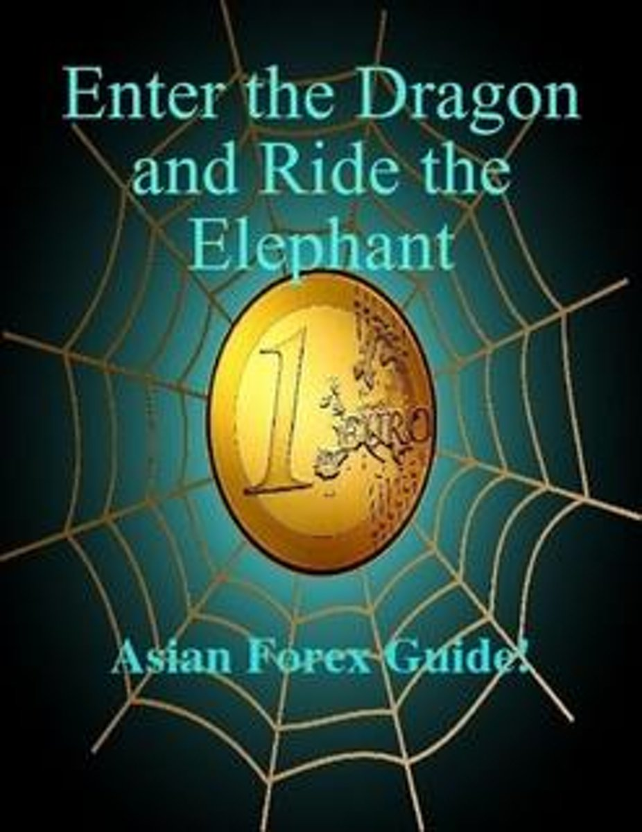 Enter The Dragon And Ride The Elephant - A-Z Asian Forex Guide!