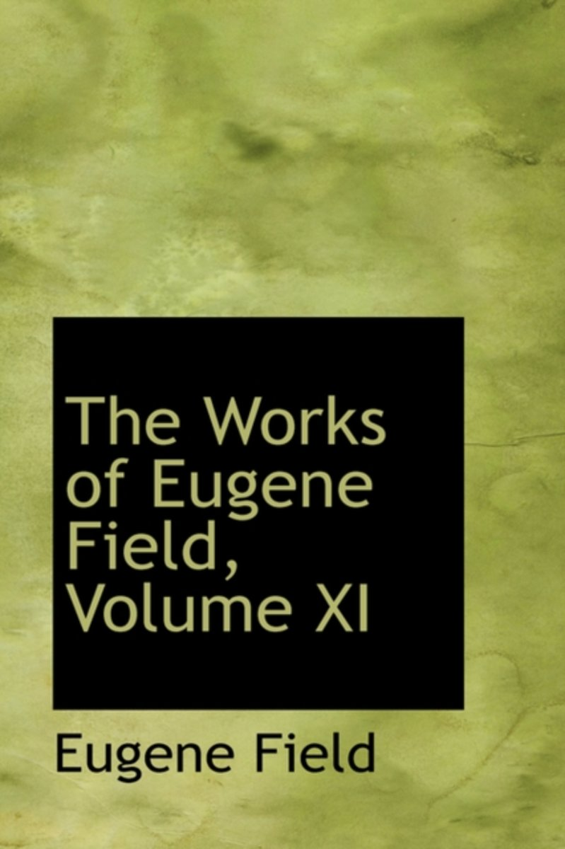 The Works of Eugene Field, Volume XI