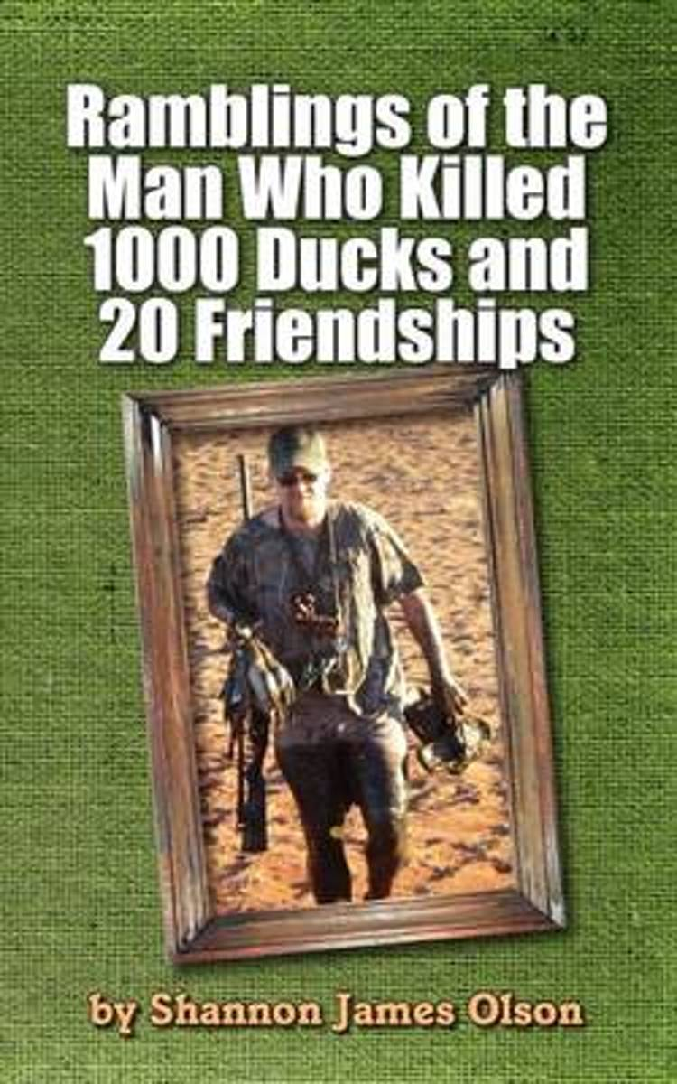 Ramblings of the Man Who Killed 1000 Ducks and 20 Friendships
