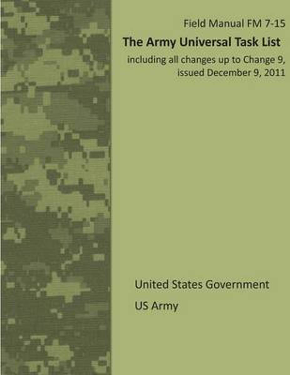 Field Manual FM 7-15 the Army Universal Task List Including All Changes Up to Change 9, Issued December 9, 2011