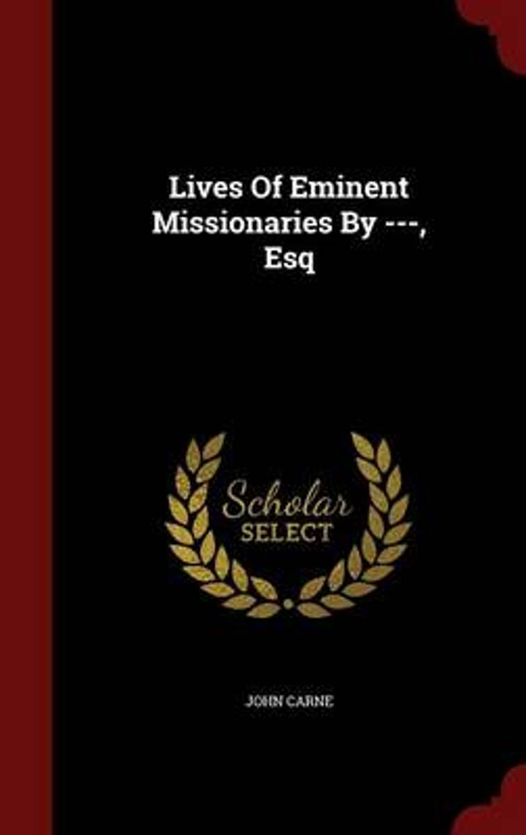 Lives of Eminent Missionaries by ---, Esq