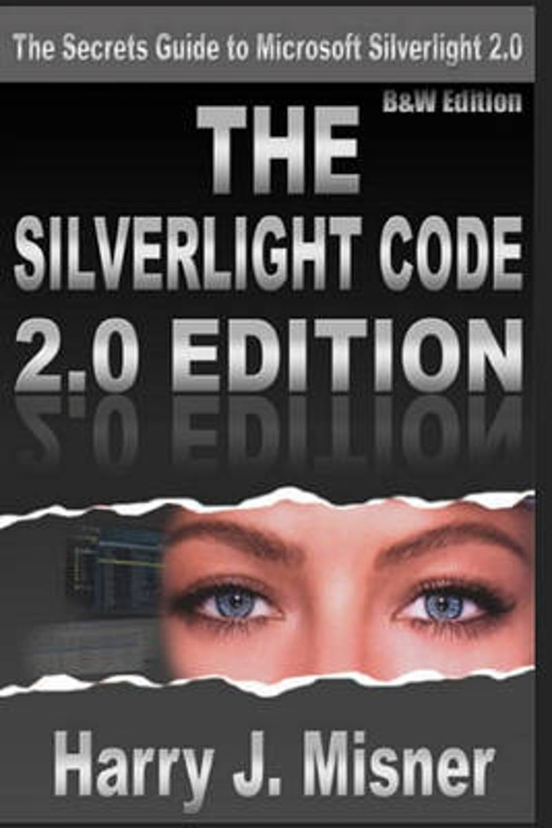 The Silverlight Code 2.0 Edition - B&w Edition