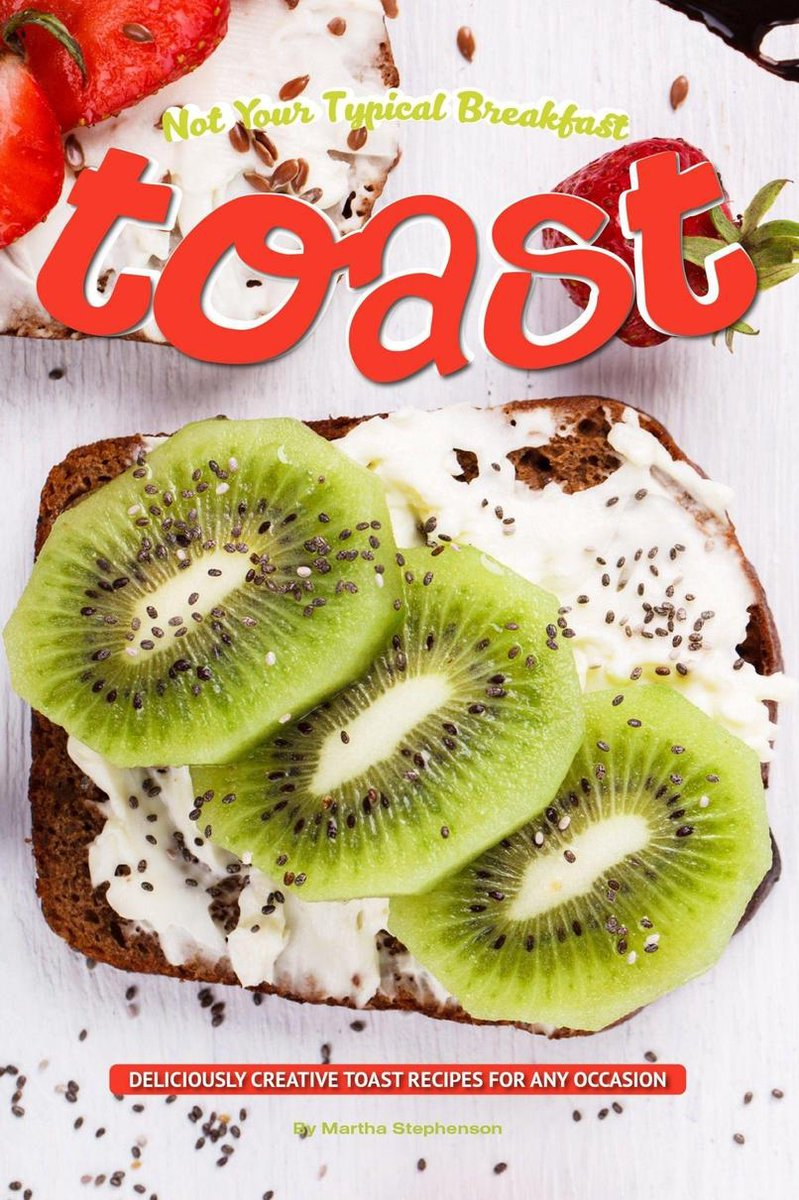 Not Your Typical Breakfast Toast: Deliciously Creative Toast Recipes for Any Occasion