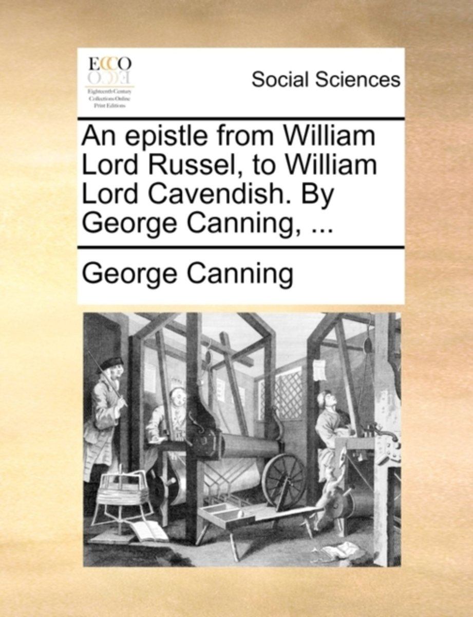 An Epistle from William Lord Russel, to William Lord Cavendish. by George Canning, ...