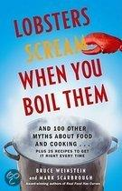 Lobsters Scream When You Boil Them - And 100 Other Myths About Food and Cooking . . . Plus 25 Recipes to Get It Right Every Time