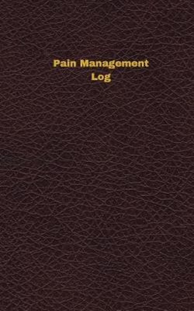 Pain Management Log (Logbook, Journal - 96 Pages, 5 X 8 Inches)