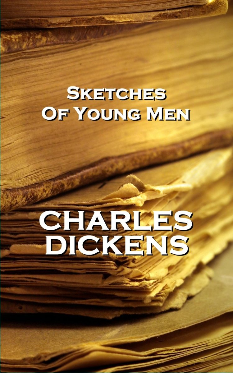 Sketches Of Young Men, By Charles Dickens