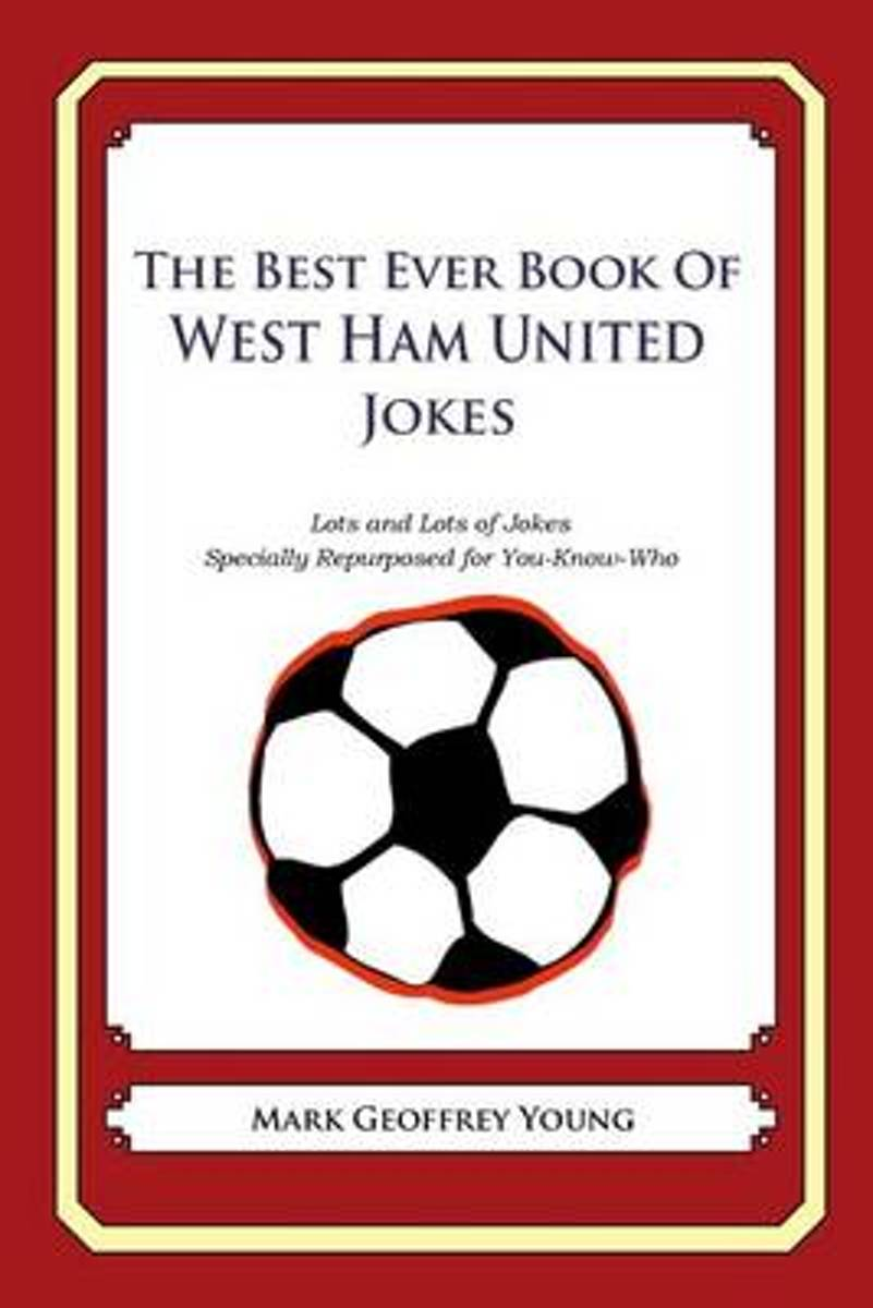 The Best Ever Book of West Ham United Jokes