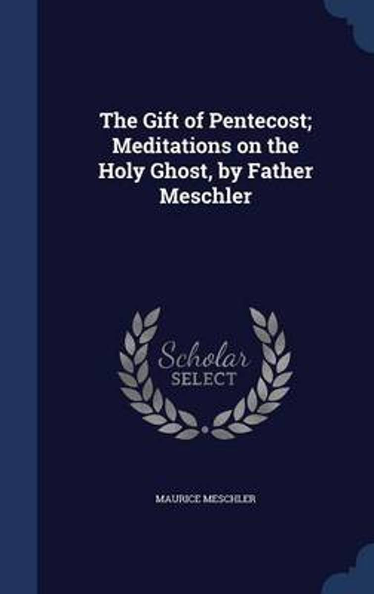 The Gift of Pentecost; Meditations on the Holy Ghost, by Father Meschler