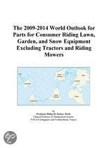 The 2009-2014 World Outlook for Parts for Consumer Riding Lawn, Garden, and Snow Equipment Excluding Tractors and Riding Mowers