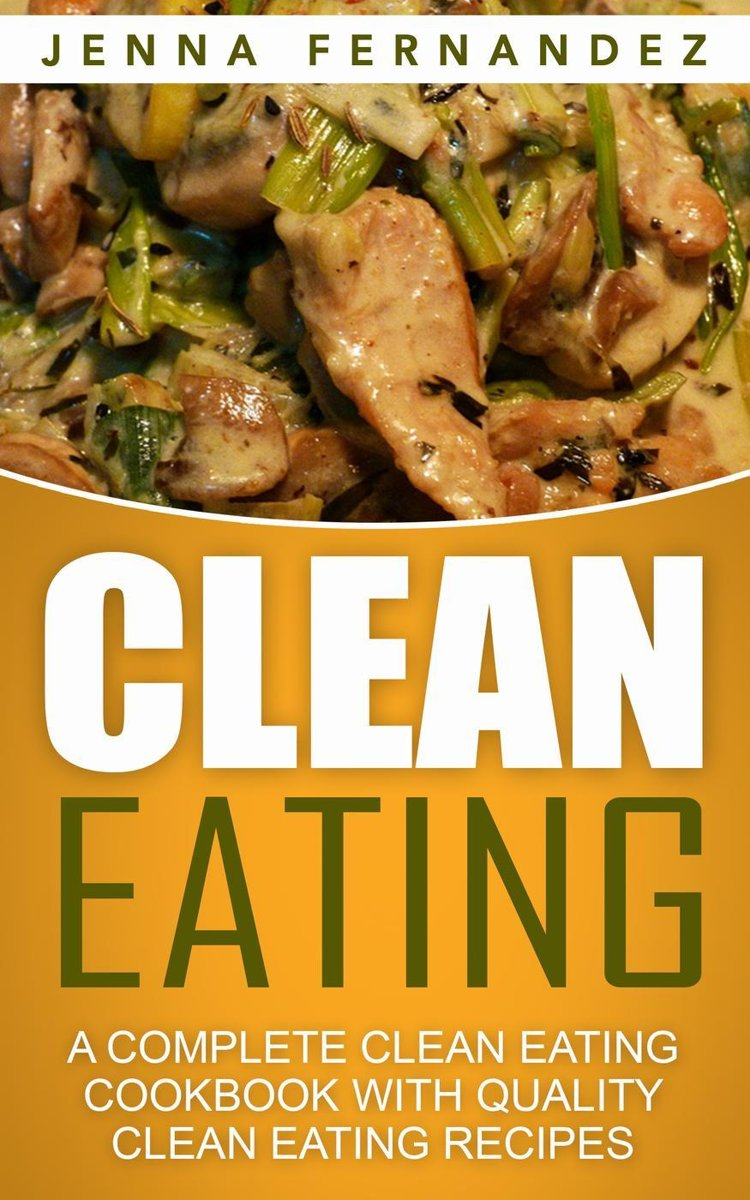Clean Eating: A Complete Clean Eating Cookbook With Quality Clean Eating Recipes