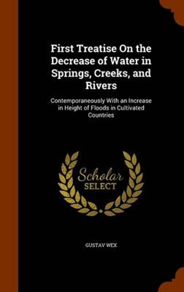 First Treatise on the Decrease of Water in Springs, Creeks, and Rivers