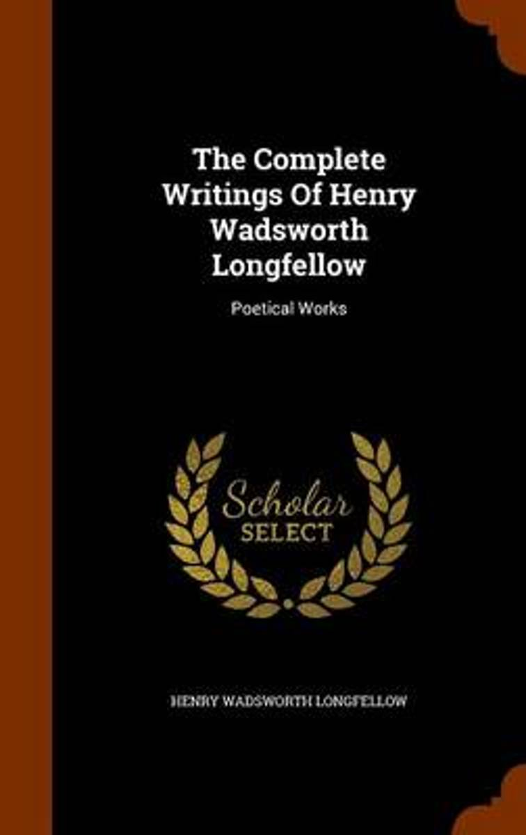 The Complete Writings of Henry Wadsworth Longfellow