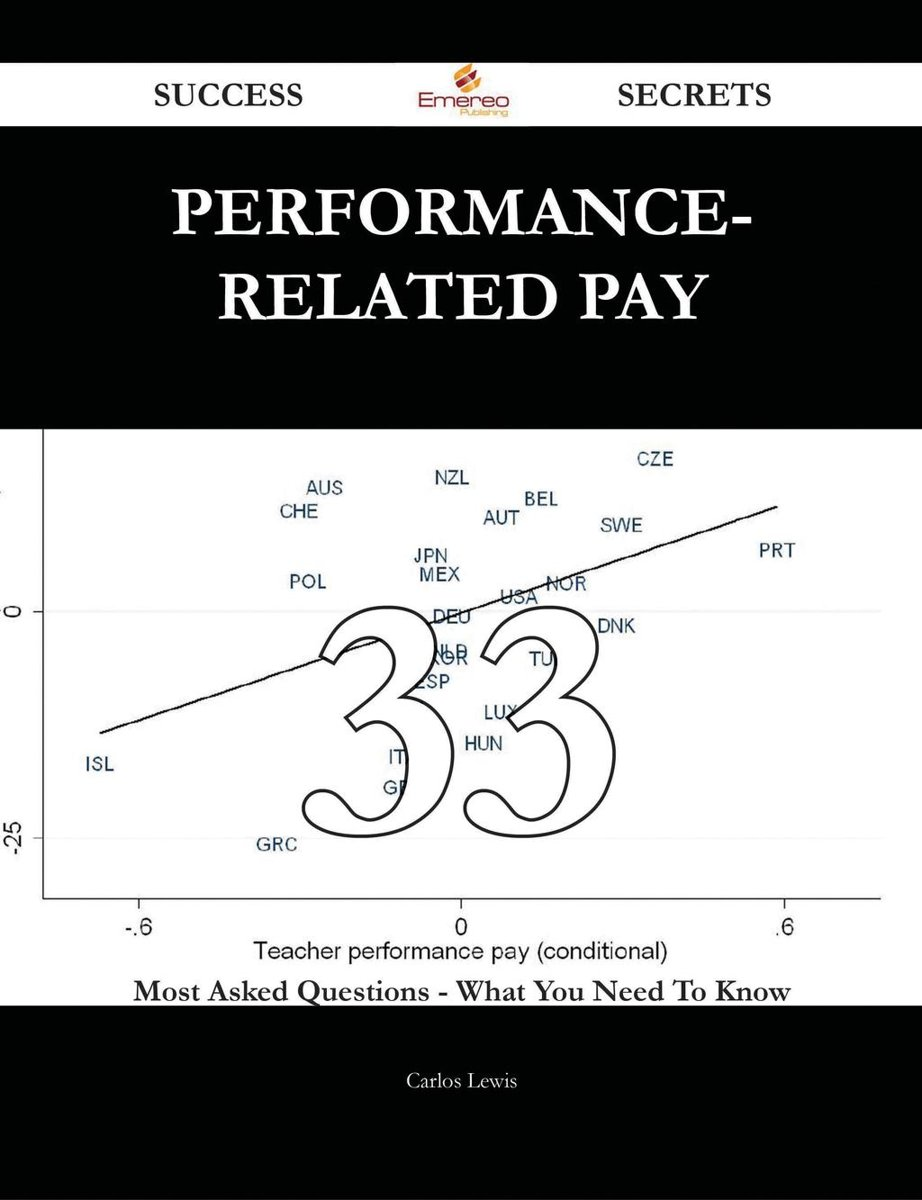 Performance-related pay 33 Success Secrets - 33 Most Asked Questions On Performance-related pay - What You Need To Know