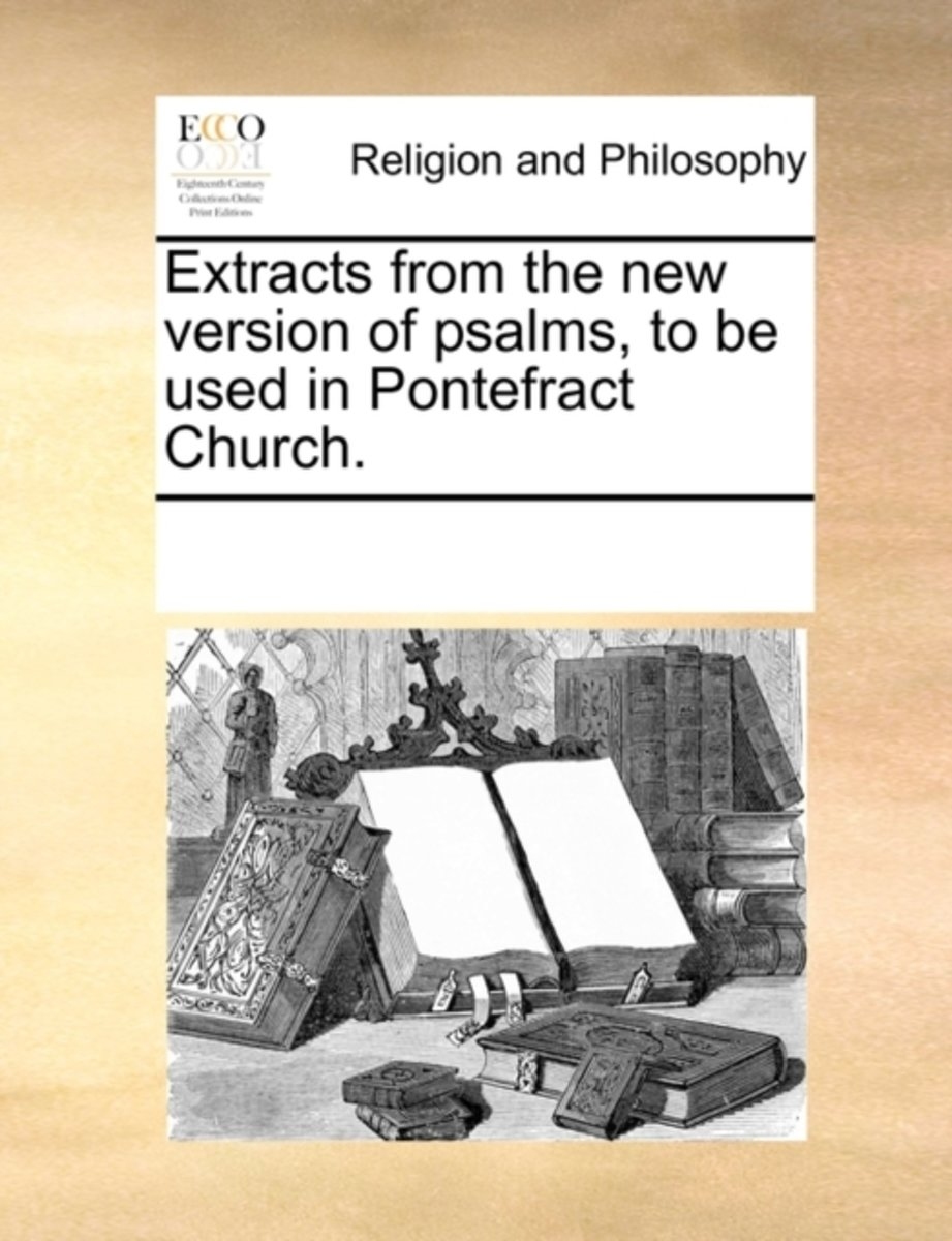 Extracts from the New Version of Psalms, to Be Used in Pontefract Church