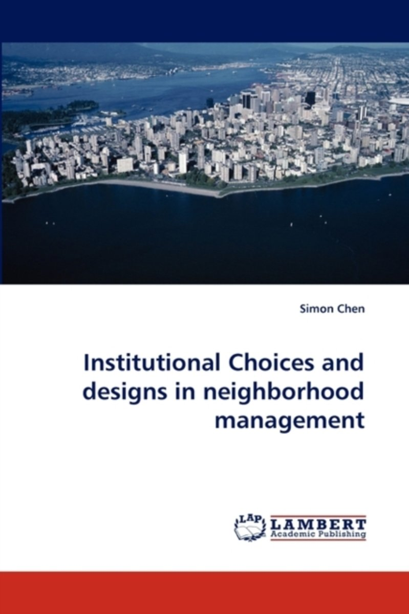 Institutional Choices and Designs in Neighborhood Management