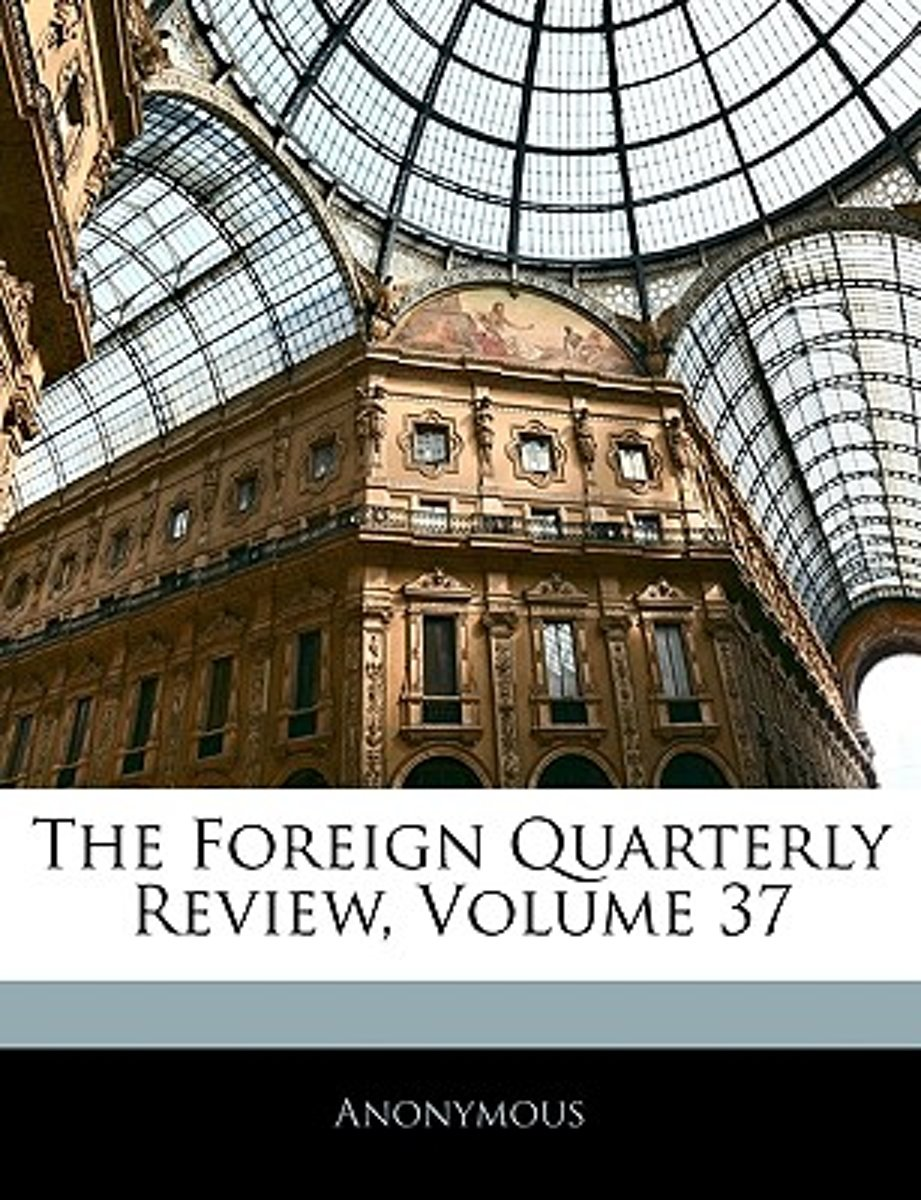 The Foreign Quarterly Review, Volume 37