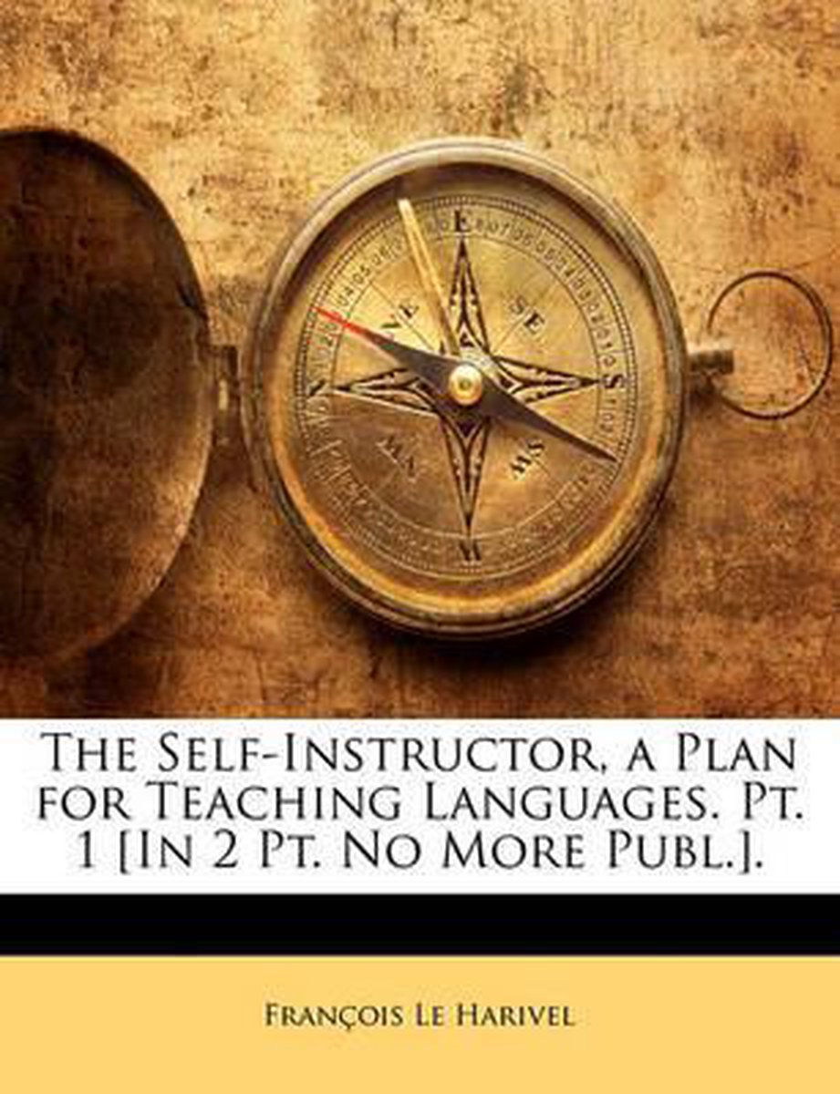 The Self-Instructor, a Plan for Teaching Languages. PT. 1 [In 2 PT. No More Publ.].