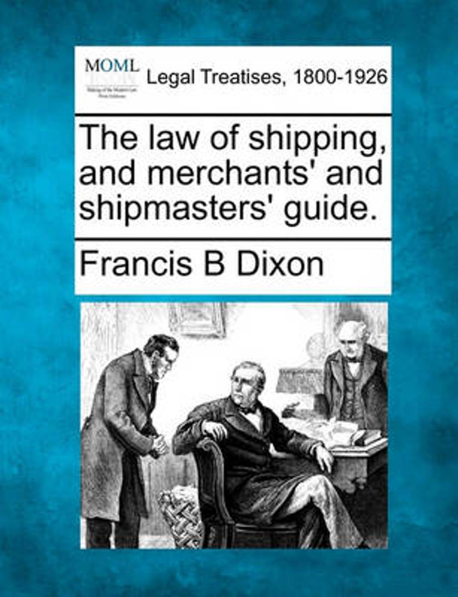 The Law of Shipping, and Merchants' and Shipmasters' Guide.