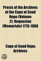 Precis Of The Archives Of The Cape Of Good Hope (Volume 2); Requesten (Memorials) 1715-1806
