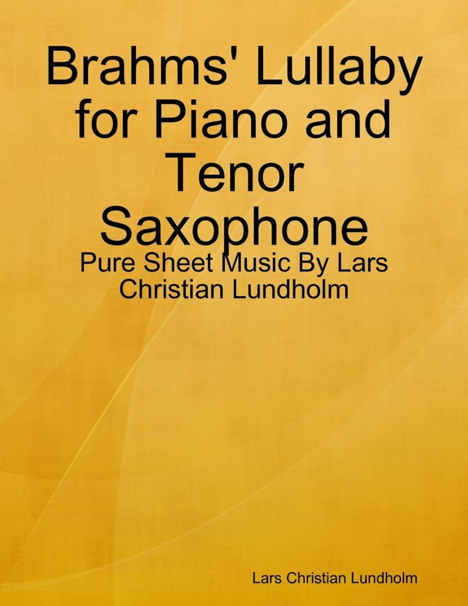 Brahms' Lullaby for Piano and Tenor Saxophone - Pure Sheet Music By Lars Christian Lundholm