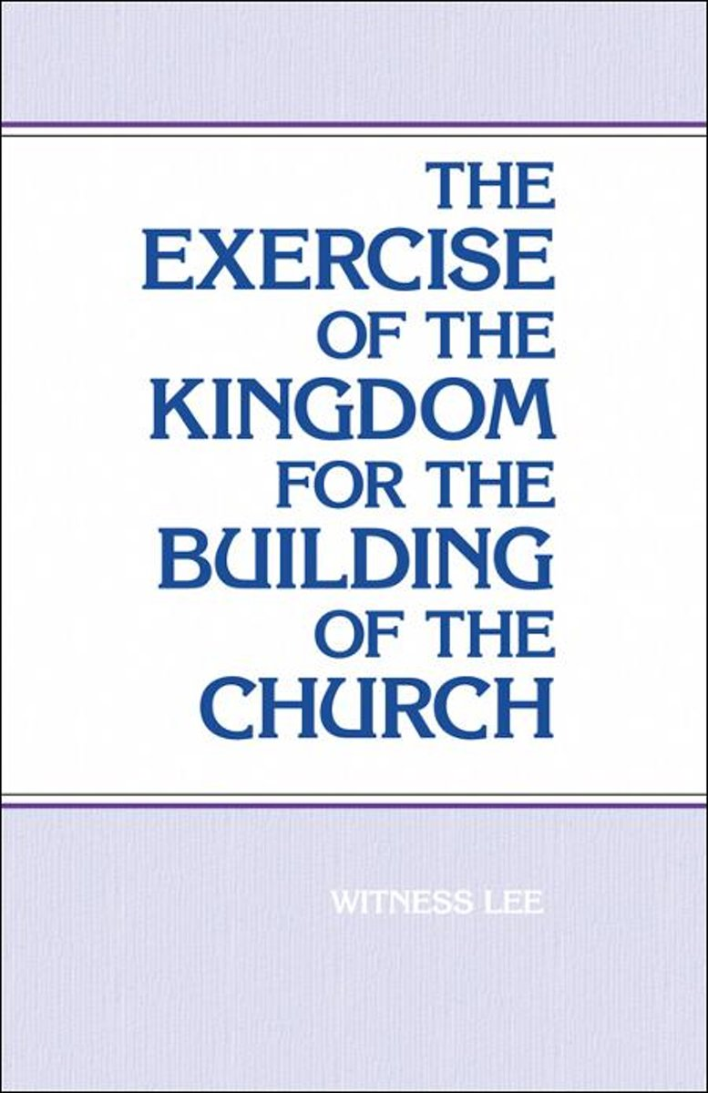 The Exercise of the Kingdom For the Building of the Church
