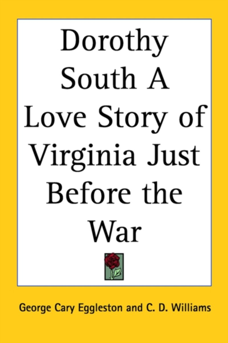Dorothy South A Love Story Of Virginia Just Before The War