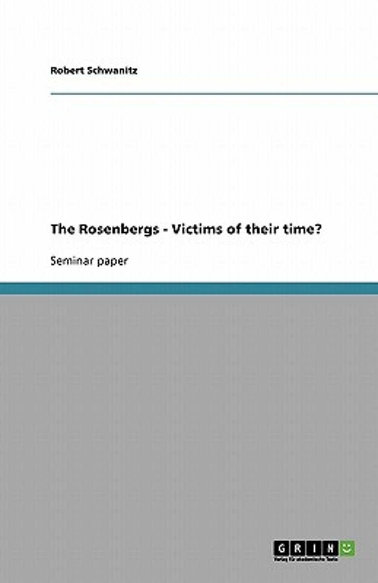 The Rosenbergs - Victims of Their Time?