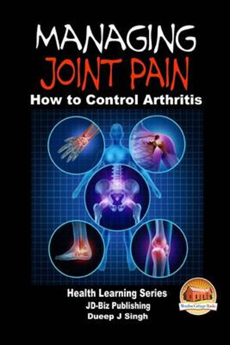 Managing Joint Pain - How to Control Arthritis