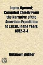 Japan Opened; Compiled Chiefly from the Narrative of the American Expedition to Japan, in the Years 1852-3-4