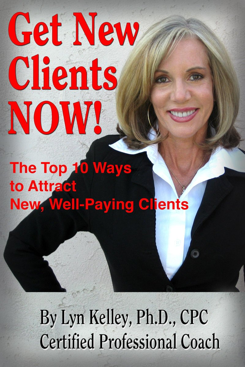 Get New Clients Now: The Top 10 Ways to Attract New Clients
