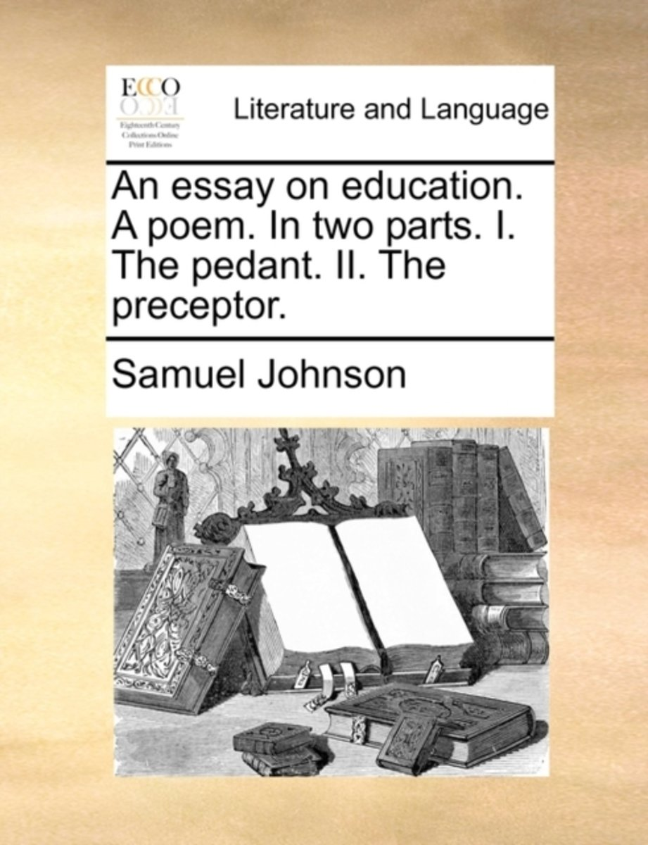 An Essay on Education. a Poem. in Two Parts. I. the Pedant. II. the Preceptor.