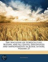 The Magazine Of Horticulture, Botany, And All Useful Discoveries And Improvements In Rural Affairs, Volume 27