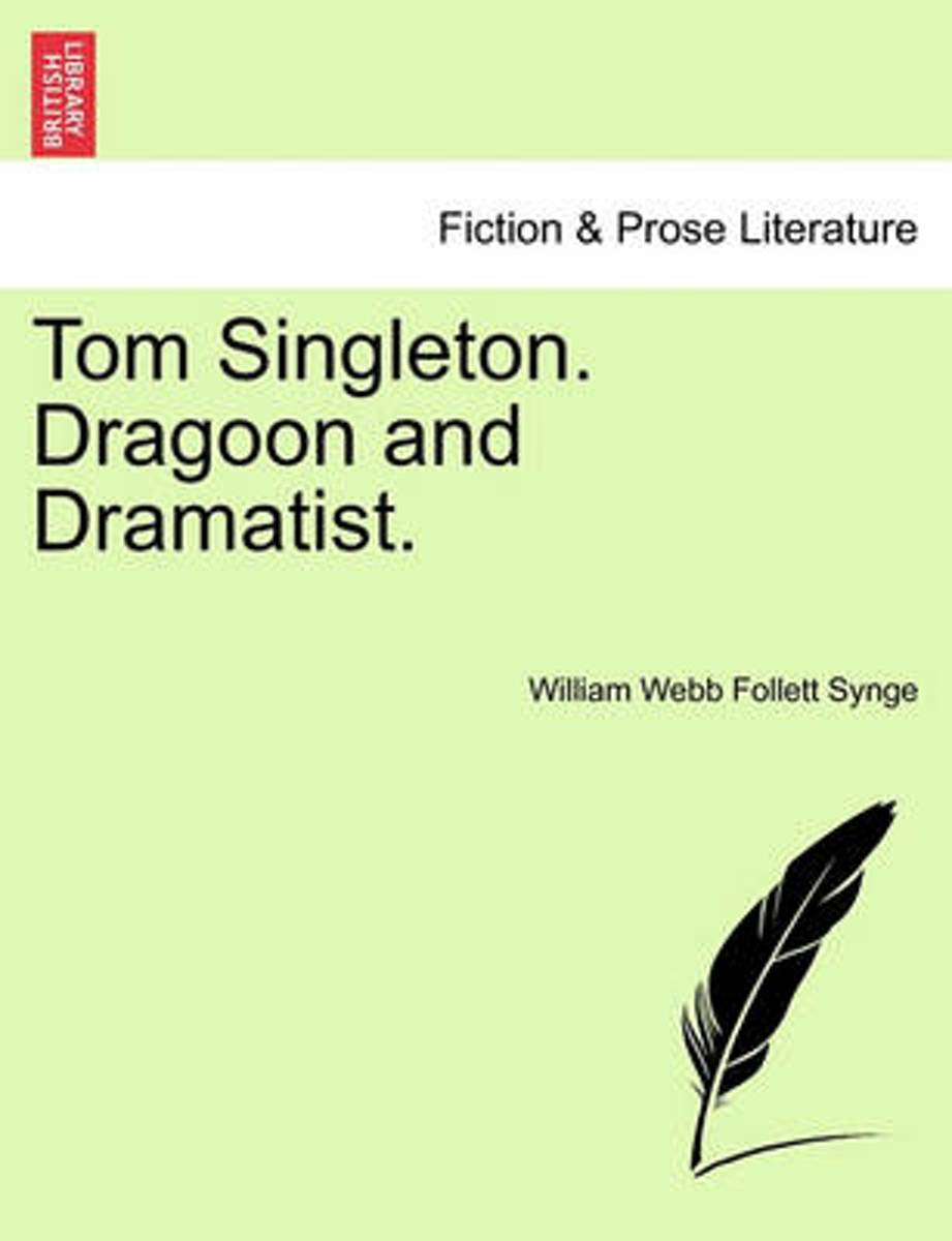 Tom Singleton. Dragoon and Dramatist.