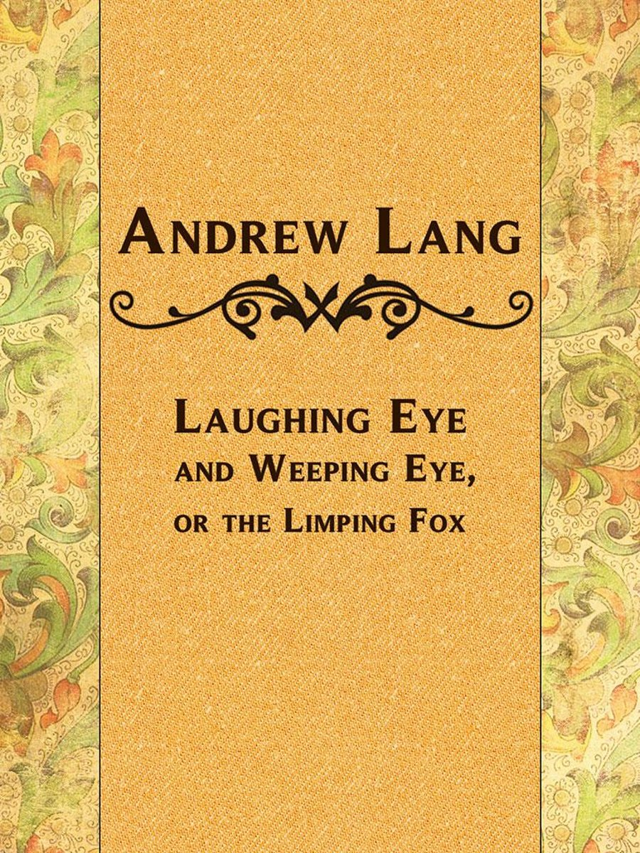 Laughing Eye and Weeping Eye, or the Limping Fox