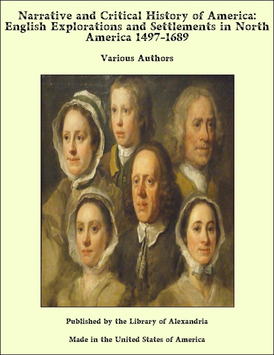 Narrative and Critical History of America: English Explorations and Settlements in North America 1497-1689