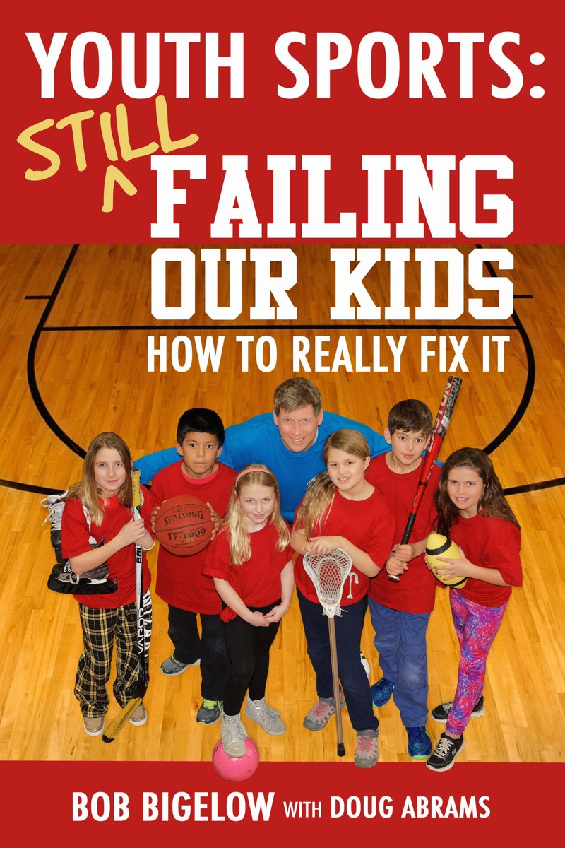 Youth Sports: Still Failing Our Kids - How to Really Fix It