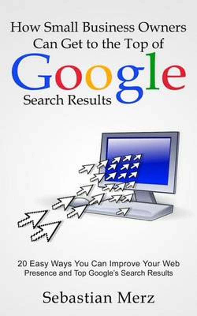 How Small Business Owners Can Get to the Top of Google Search Results