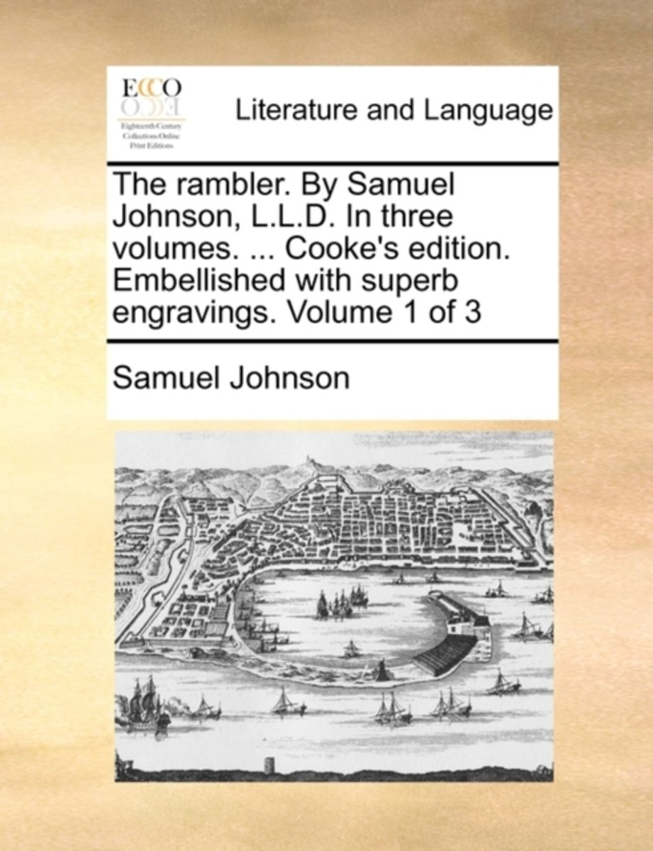 The Rambler. by Samuel Johnson, L.L.D. in Three Volumes. ... Cooke's Edition. Embellished with Superb Engravings. Volume 1 of 3