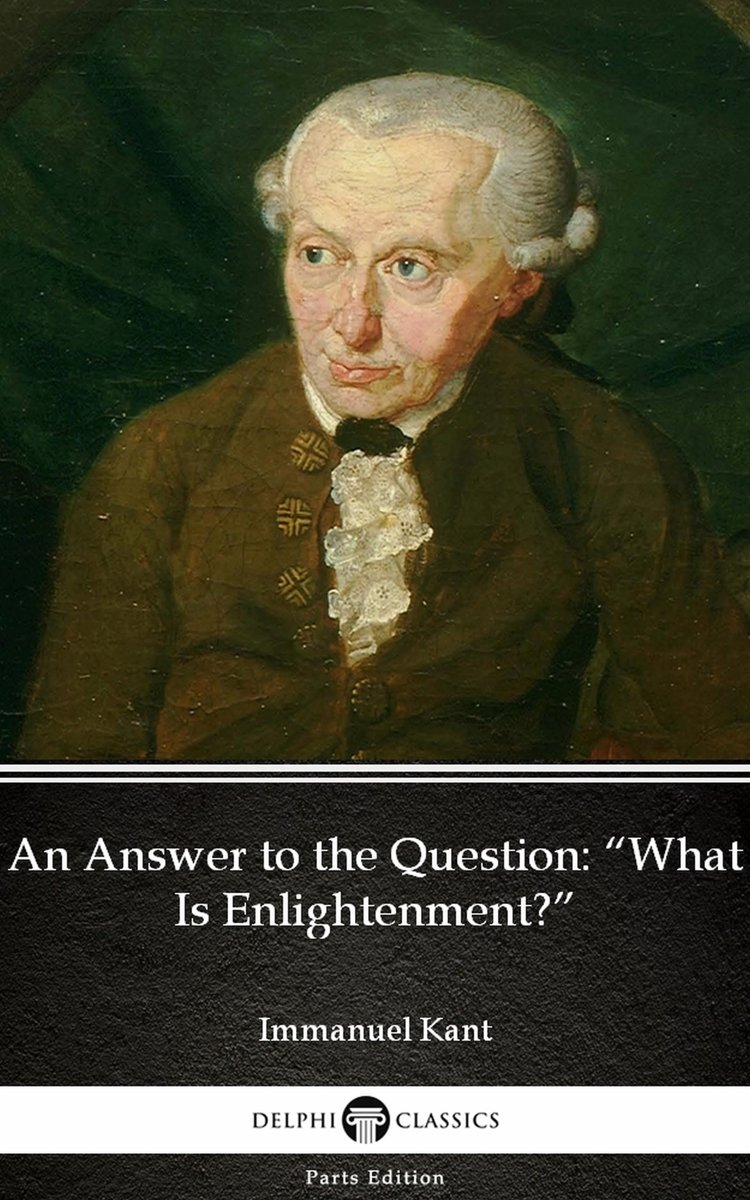 """An Answer to the Question """"What Is Enlightenment"""" by Immanuel Kant - Delphi Classics (Illustrated)"""