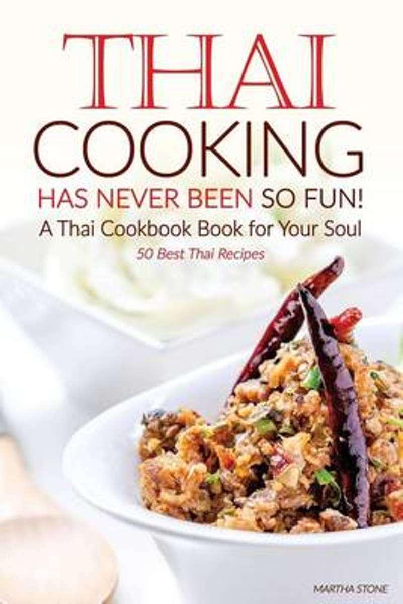 Thai Cooking Has Never Been So Fun! - A Thai Cookbook Book for Your Soul