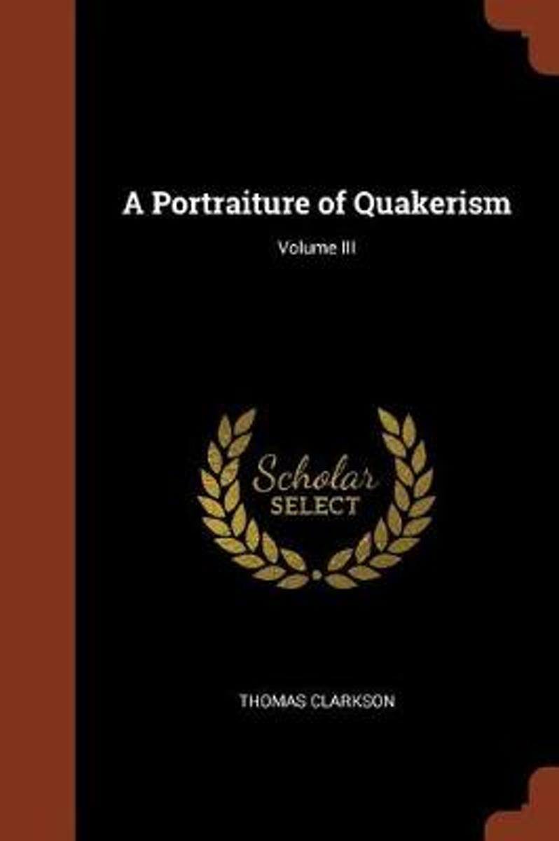 A Portraiture of Quakerism; Volume III