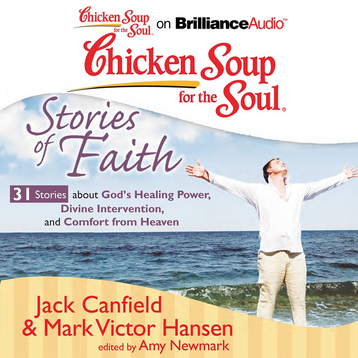 Chicken Soup for the Soul: Stories of Faith - 31 Stories about God's Healing Power, Divine Intervention, and Comfort from Heaven