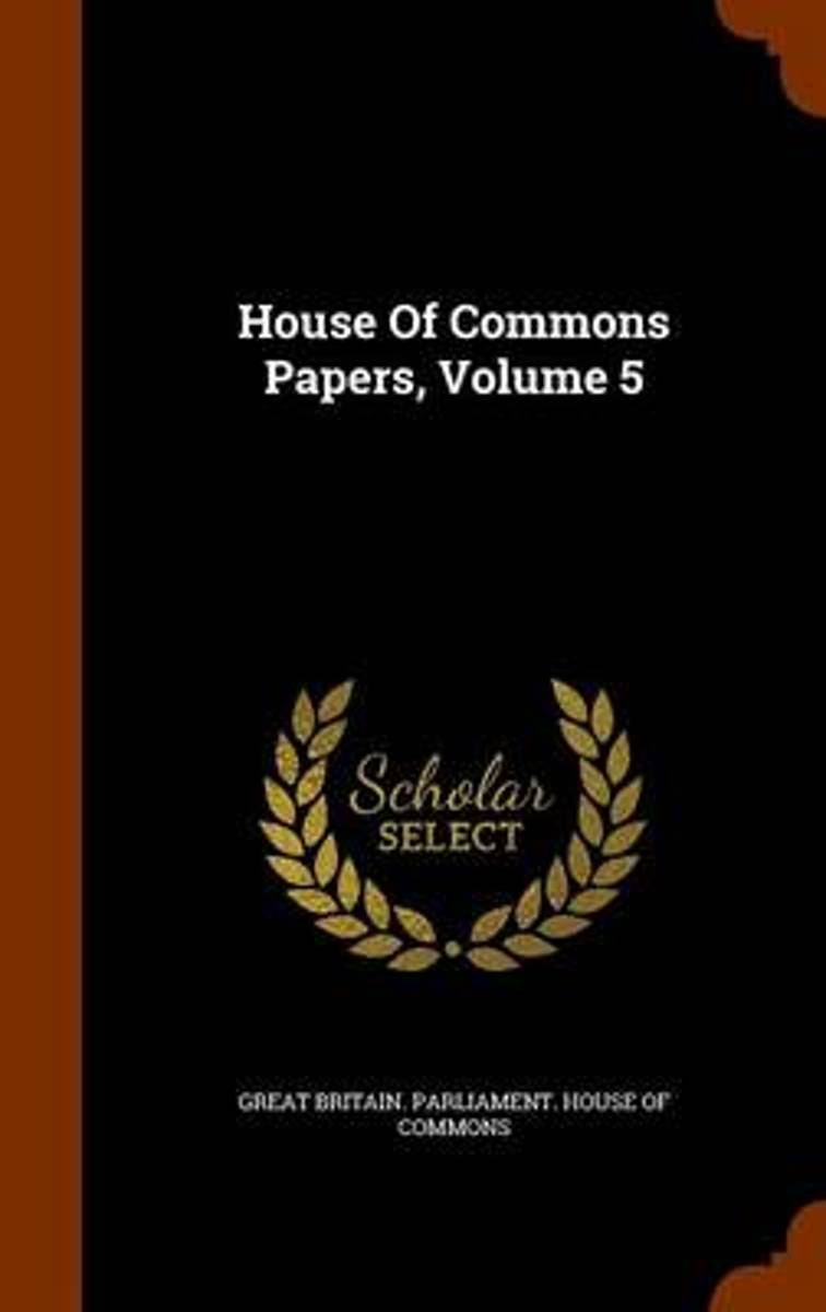 House of Commons Papers, Volume 5