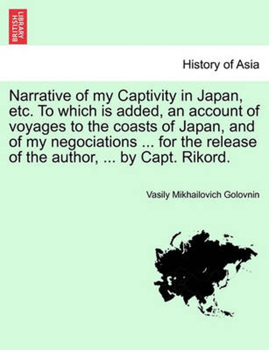 Narrative of My Captivity in Japan, Etc. to Which Is Added, an Account of Voyages to the Coasts of Japan, and of My Negociations ... for the Release O