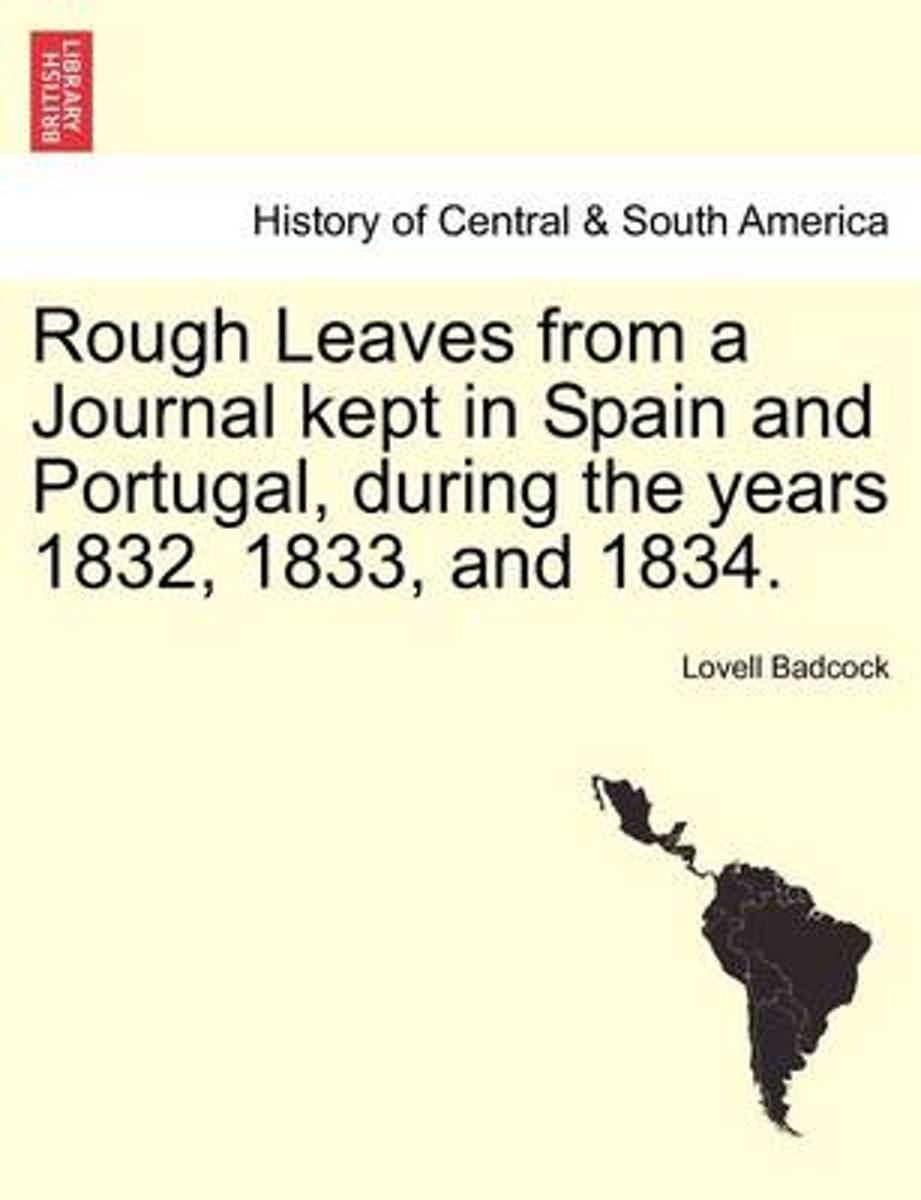 Rough Leaves from a Journal Kept in Spain and Portugal, During the Years 1832, 1833, and 1834.